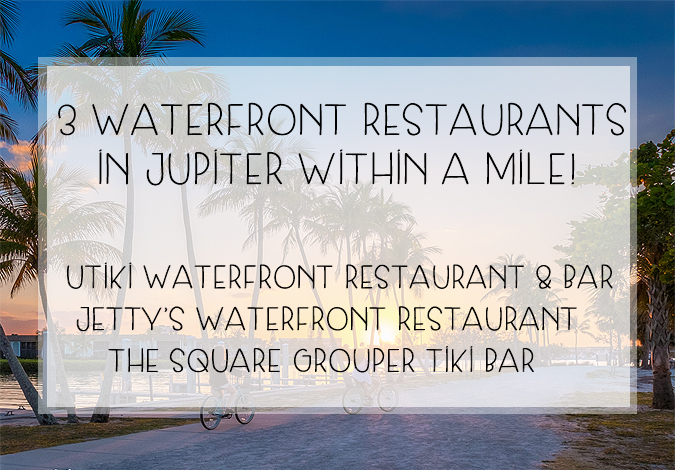 3 Incredible Waterfront Eateries All Within 1 Mile In Jupiter